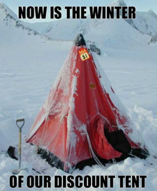 Now is the winter of our discount tent.