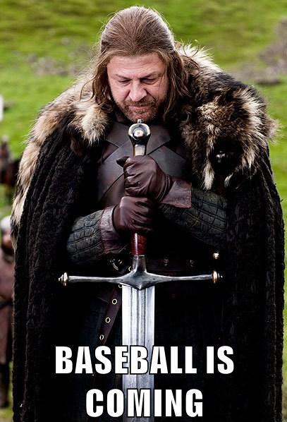 Brace yourself, baseball is coming!