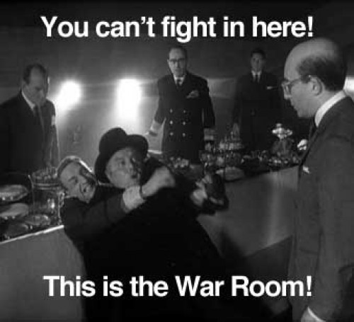 Gentlemen!  You can't fight in here!  This is the War Room!