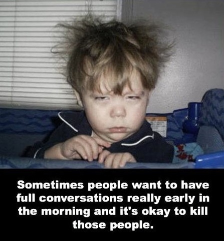 Soooo not a morning person!