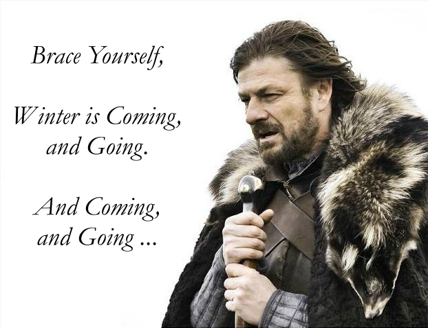 Brace yourself ... Winter is coming, and going ... and coming, and going ...